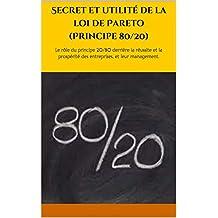 Secret et utilité de la loi de Pareto (Principe 80/20): Le rôle du principe 20/80 derrière la réussite et la prospérité des entreprises, et leur  management. (French Edition)