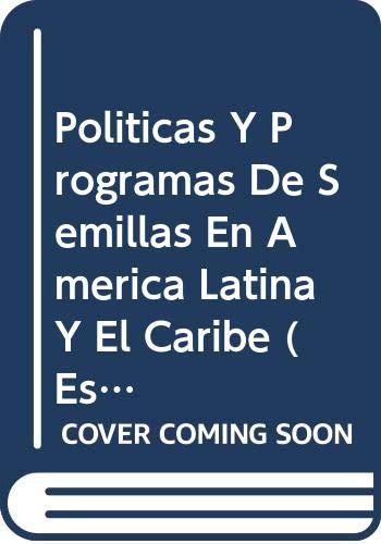 Politicas Y Programas de Semillas En America Latina Y El Caribe (Estudios Fao: Producción Y Protección Vegetal) por Food and Agriculture Organization of the United Nations