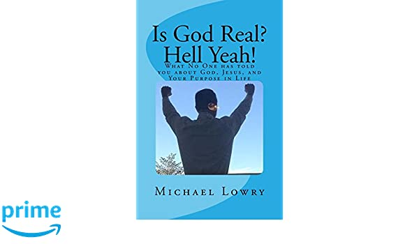 Is God Real? Hell Yeah!: What No One has told you about God ...