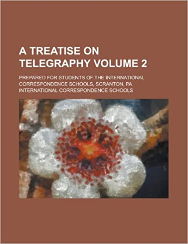 A Treatise on Telegraphy: Prepared for Students of the International Correspondence Schools, Scranton, Pa Volume 2