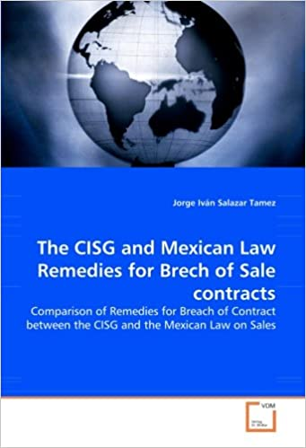 The CISG and Mexican Law Remedies for Brech of Sale contracts: Comparison of Remedies for Breach of Contract between the CISG and the Mexican Law on Sales