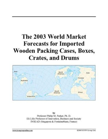 The 2003 World Market Forecasts for Imported Wooden Packing Cases, Boxes, Crates, and Drums