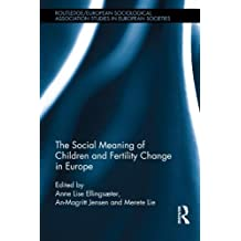 The Social Meaning of Children and Fertility Change in Europe (Studies in European Sociology)