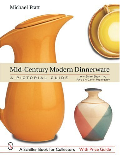 Mid-Century Modern Dinnerware: A Pictorial Guide (Schiffer Book for Collectors)
