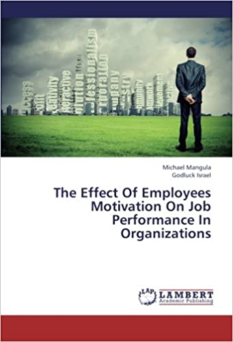 The Effect Of Employees Motivation On Job Performance In