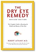The Dry Eye Remedy, Revised Edition: The Complete Guide to Restoring the Health and Beauty of Your Eyes