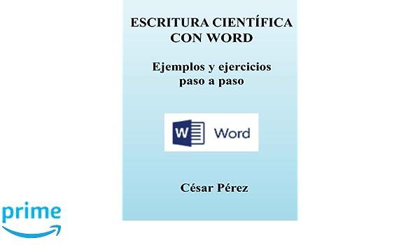 ESCRITURA CIENTIFICA con WORD. Ejemplos y ejercicios paso a paso (Spanish Edition): Cesar Perez: 9781490528427: Amazon.com: Books