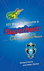 101 Ways to Become a Superhero . . . Or an Evil Genius