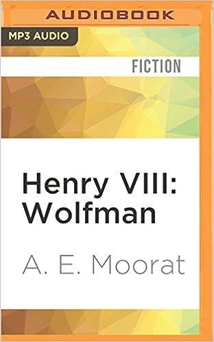 Ebook lataa ilmaisen ranskan kielen Henry VIII: Wolfman: A Novel by A. E. Moorat PDF DJVU FB2