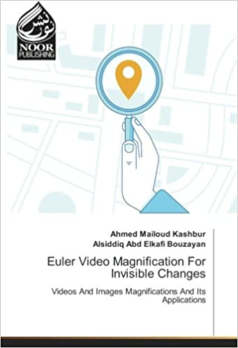 Euler Video Magnification For Invisible Changes Videos And Images Magnifications Its Applications Ahmed Mailoud Kashbur Alsiddiq Abd Elkafi Bouzayan