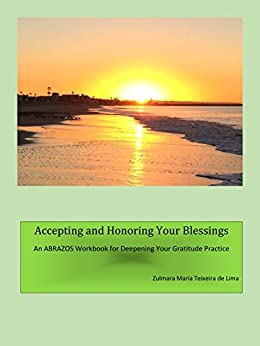 Accepting and Honoring Your Blessings: ABRAZOS of Gratitude and Appreciation by [Teixeira de Lima, Zulmara Maria ]