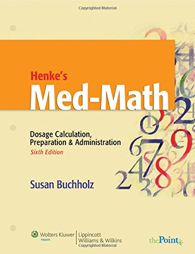 Henke's Med-Math: Dosage Calculation, Preparation and Administration (Buxhholz, Henke's Med-Math)