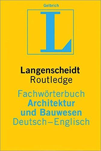 Langenscheidt Fachwörterbuch Architektur und Bauwesen Englisch: In Kooperation mit Routledge, Deutsch-Englisch (Langenscheidt Fachwörterbücher)