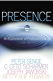 Presence: An Exploration of Profound Change in People, Organizations, and Society
