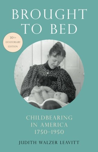 Brought to Bed: Childbearing in America, 1750-1950, 30th Anniversary Edition