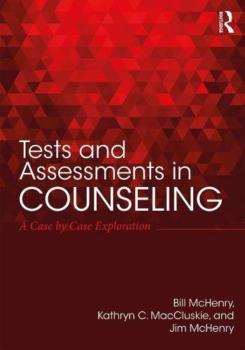 Tests and Assessments in Counseling: A Case by Case Exploration