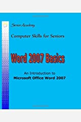 Word 2007 Basics: An Introduction To Microsoft Office Word 2007 (Computer Skills for Seniors) Paperback