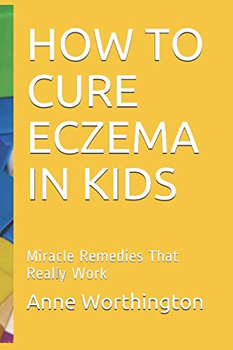 HOW TO CURE ECZEMA IN KIDS: Miracle Remedies That Really Work