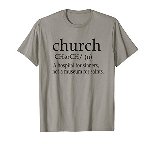 Church Is A Hospital For Sinners, Not A Museum For Saints TS by Funny Quote Tee Gifts