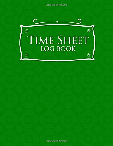 Overtime Cards Weekly Time - Time Sheet Log Book: Daily Sign In Sheet For Employees, Time Tracker Book, Overtime Timesheet Template, Weekly Time Card Worksheet, Green Cover (Volume 28)