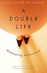 A Double Life: Discovering Motherhood (River Teeth Literary Nonfiction Prize)