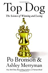 Top Dog: The Science of Winning and Losing by Bronson, Po, Merryman, Ashley (2013) Hardcover