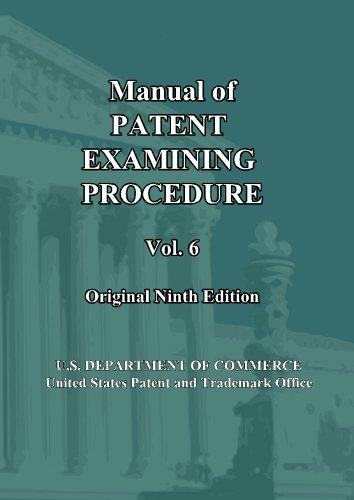 Manual of Patent Examining Procedure: 9th Ed. (Vol. 6): Original Ninth Edition (MPEP Original 9th Edition) (Volume 6)