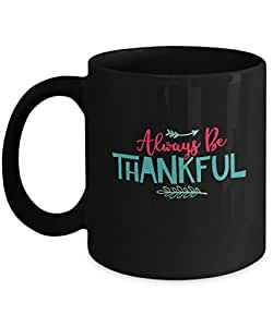 Always be thankful - Funny Thanksgiving Black Coffee Mug, Thanksgiving day mugs, Funny Christmas Gifts - Porcelain travel Coffee Mug Cute Cool Ceramic
