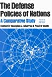 The Defense Policies of Nations : A Comparative Study, Murray, Douglas J., 080183600X