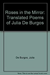 Roses in the Mirror: Translated Poems of Julia De Burgos (English and Spanish Edition)