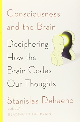 Book Cover: Consciousness and the Brain: Deciphering How the Brain Codes Our Thoughts