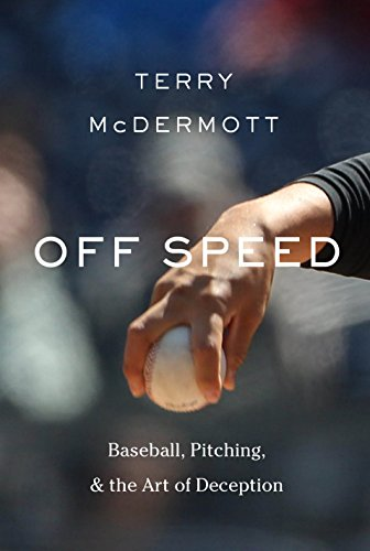 Image of Off Speed: Baseball, Pitching, and the Art of Deception