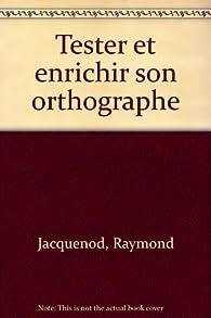 Tester et enrichir son orthographe par Raymond Jacquemond