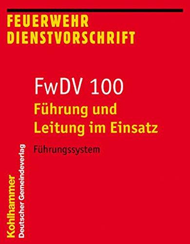 Führung und Leitung im Einsatz: Führungssystem (Feuerwehrdienstvorschriften (FWDV), Band 100)