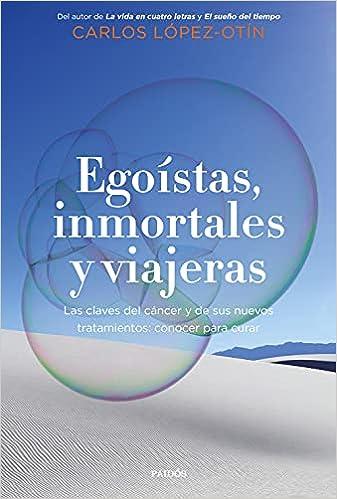 Egoístas, inmortales y viajeras de Carlos López Otín