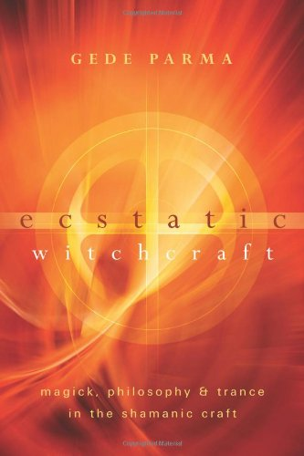 Ecstatic Witchcraft: Magick, Philosophy & Trance in the Shamanic Craft