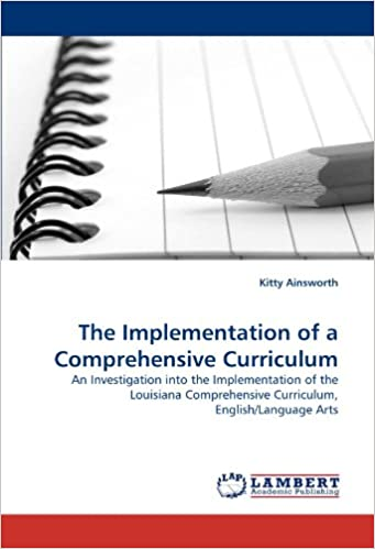 Book The Implementation of a Comprehensive Curriculum: An Investigation into the Implementation of the Louisiana Comprehensive Curriculum, English/Language Arts