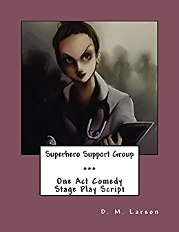 Superhero Support Group: One Act Comedy Stage Play Script by [Larson, D. M.]