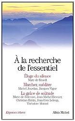 A la recherche de l'essentiel : Coffret 3 volumes : Eloge du silence ; Marcher, méditer ; La grâce de solitude