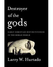 Destroyer of the Gods: Early Christian Distinctiveness in the Roman World