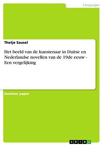 Het beeld van de kunstenaar in Duitse en Nederlandse novellen van de 19de eeuw - Een vergelijking (Dutch Edition) ()