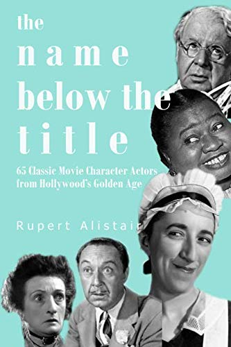 The Name Below the Title: 65 Classic Movie Character Actors From Hollywood's Golden Age