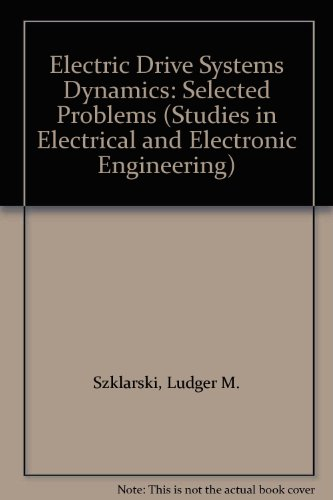 Electric Drive Systems Dynamics: Selected Problems (STUDIES IN ELECTRICAL AND ELECTRONIC ENGINEERING)