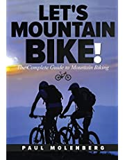 Let's Mountain Bike!: The Complete Guide to Mountain Biking