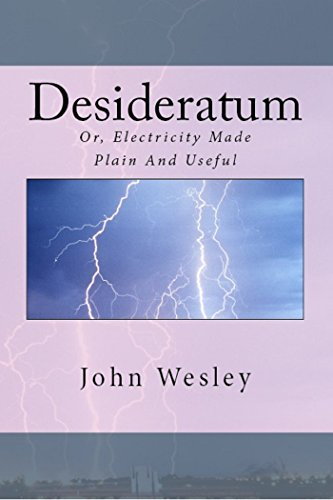 The Desideratum: Or, Electricity Made Plain And Useful (Short & Rare Works ()