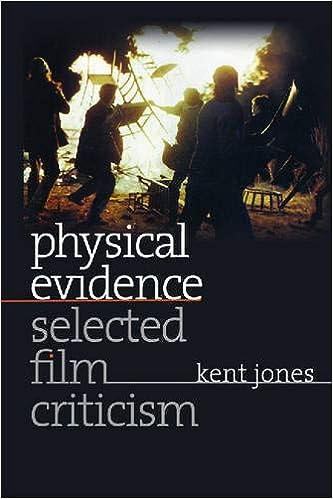 Physical Evidence Selected Film Criticism Wesleyan Film Jones Kent 9780819568441 Amazon Com Books