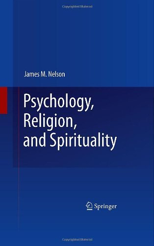 Download By James M. Nelson - Psychology, Religion, and Spirituality (2/24/09) PDF