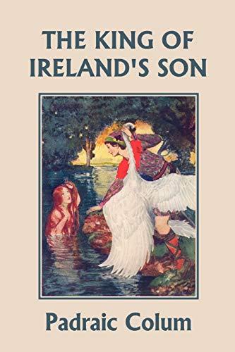 The King of Irelands Son, Illustrated Edition (Yesterdays Classics) Padraic Colum