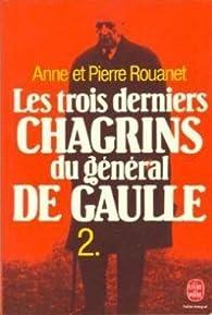 Les trois derniers chagrins du général de Gaulle. Tome 2 par Pierre Rouanet