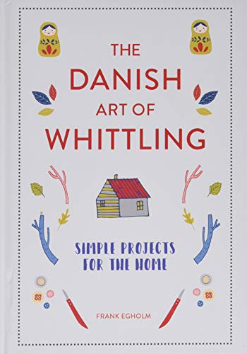 The Danish Art of Whittling: Simple Projects for the Home